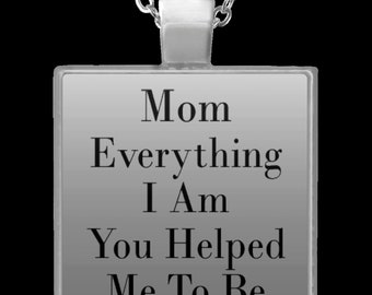 Mom Everything I Am You Helped Me To Be Necklace- Mom Necklace- Personalized Jewelry- Mothers Day Gift- Custom Jewelry