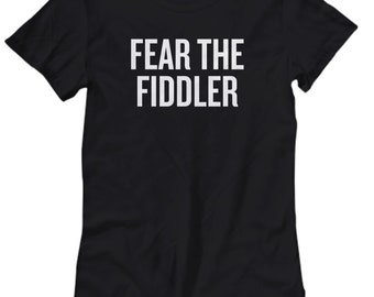 Funny Fiddle Shirt - Fiddler Gift Idea - Fiddle Present - Fear The Fiddler - Women's Tee