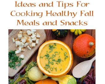 Ideas and Tips For Cooking Healthy Fall Meals And Snacks
