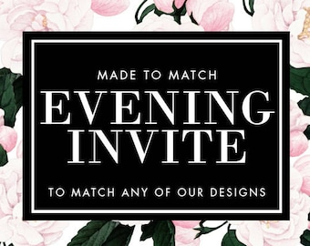 Printable Evening Invite - Made to Match - Choose any of our designs!