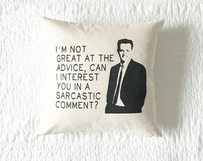 "Friends TV Show Chandler Bing ""Sarcastic Comment"" Quote Pillow-Home Decor, Gift for Him, Gift for Her, Gift for Dad, Grad Gift, Humor, Funny"