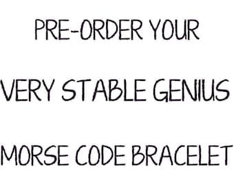 PRE-ORDER: Very Stable Genius Morse Code Bracelet, Protest Jewelry, Political, Anti-Trump, F45, democrat bracelet, liberal jewelry, snark