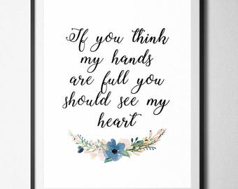 If you think my hands are full you should see my heart, Home Print, A4 or A5, Quality PaperA3