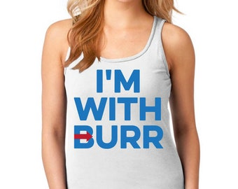 Hamilton Shirt, I'M WITH BURR, Aaron Burr, Election of 1800, Alexander Hamilton, Hamilton, Vote For Burr, Broadway, Musical, Broadway Tank