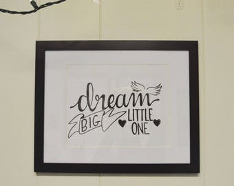 Dream Big Little One hand lettered black and white nursery print