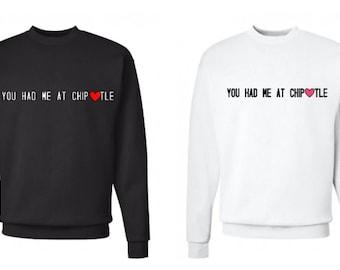You Had Me At Chipotle Sweatshirt