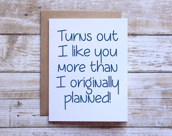 Funny love card, turns out I like you more than I originally planned, card for girlfriend boyfriend, card for wife, card for husband