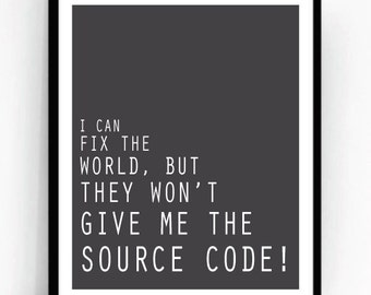They Won't Give Me The Source Code Digital Art Print For Geeks, Wall Art Decor,Office Quote Computers Coding Programming