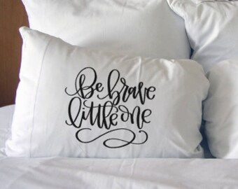 Be Brave little one Pillow Case Childs Kids Modern Childrens Bedding Child Kids Room PillowCase