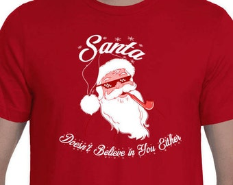 Santa Doesn't Believe in you Either Shirt