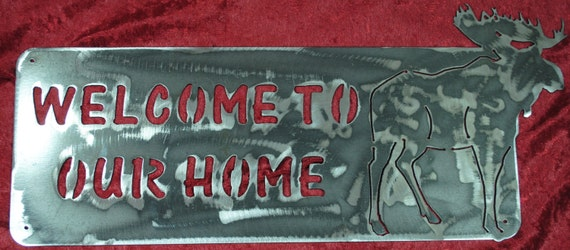 Moose - Welcome To Our Home, Moose Sign, Welcome Sign, Metal Welcome Sign, Metal Moose, Nature, Woodland, Moose, Home Decor, Ski Lodge Decor