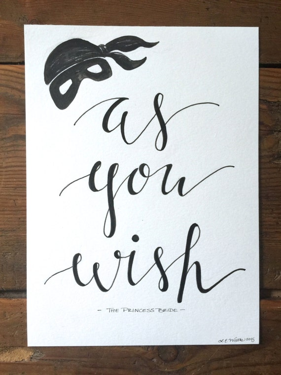 """Original Hand Lettered Calligraphy Wall Art """"as you wish"""" Princess Bride quote"""