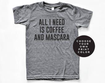 All I Need is Coffee and Mascara Shirt, All I need is coffee and mascara t-shirt, tshirt, unisex crewneck,