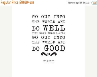 May Sale Go Out Into the World and Do GOOD quote  Rubber Stamp 321