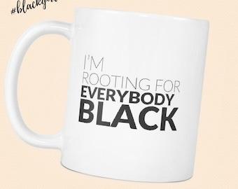 NEW! I'm Rooting For Everybody Black - Melanin Magic -  Mug