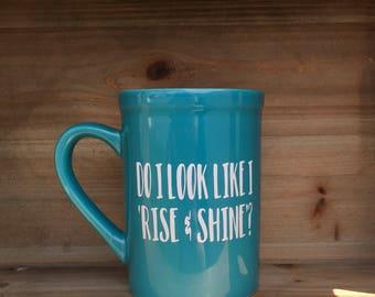Do I Look Like I Rise & Shine Coffee Mug, Funny Coffee Mug, Mom Gift, Mom Life, Custom Cup, Coffee cup
