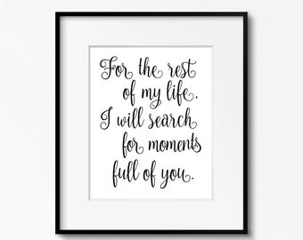 POSTER 24x30, 16x20, 8x10, A4 , Printable Art, For the rest of my life I will search for moments full of you ,Inspirational Quote, Bedroom