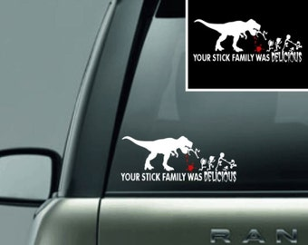 Vinyl Decal- Your Stick Family Was Delicious (Dinosaur)