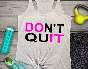Don't quit tank top, do it tank top, work out top, fitness tank top, racerback, gift for her, birthday gift