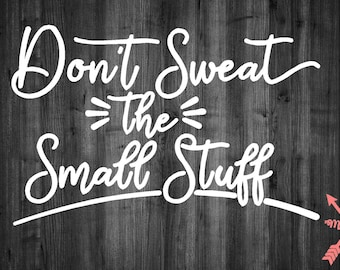 Dont Sweat The Small Stuff Vinyl Sticker Decal Sticker Car Truck Yeti Laptop Macbook Mirror Cup Cooler Swell Corkcicle Tumbler Rtic Ozarkble
