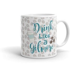 Drink like a Gilmore Coffee Mug, Coffee Bean Print, Coffee Coffee Coffee, Lorelai Gilmore inspired mug, Gilmore Love, Gilmore Coffee Cup