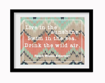 Live in the Sunshine Swim in the Sea Drink the wild air Ralph Waldo Emerson printable digital poster wall art wanderlust dorm office school