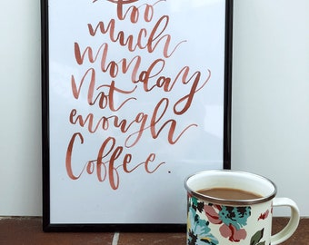 Too much Monday, not enough Coffee Print
