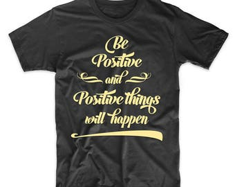Be Positive And Positive Things Will Happen Motivational Quote T-Shirt