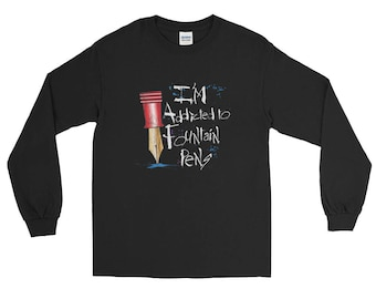 I'm Addicted To Fountain Pens Funny Pen Lover Long Sleeve T-Shirt