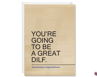 You're going to be a great DILF - Just saying - Congratulations - Hashtag - Funny Dad Card - 5x7 Greeting Card - Father's Day - New Dad