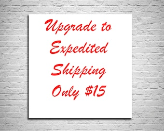 Need it faster - Upgrade to Expedited Shipping