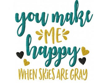 You Make Me Happy When Skies Are Gray Embroidery Digital Download