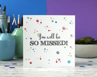 You will be so missed, leaving card, new job card, congratulations card