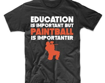 Education Is Important But Paintball Is Importanter Funny T-Shirt