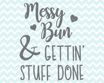 Messy Bun & Gettin' Stuff Done SVG and PNG, Messy Bun Quote, SVG Quote, Messy Bun Clipart, svg Originals, Getting Stuff Done Quote