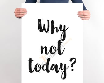 Why not today? - 13 Colours - Amazing wall poster - Typography Poster