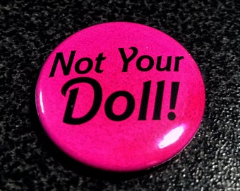 Not Your Doll! 1 Inch Button