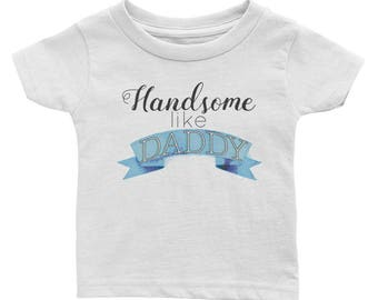 Handsome like daddy infant jersey tee