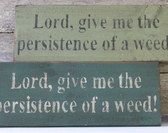 Persistence of a Weed Wooden Sign, Persistence of a Weed Distressed Sign, Persistence of a Weed Rustic Sign, Handmade Sign, Home Decor