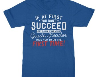 If At First You Don't Succeed Guide Leader Funny Guiding Gift T-Shirt - Girl Guides Rainbow Brownies Girl Guiding Womens Men Unisex