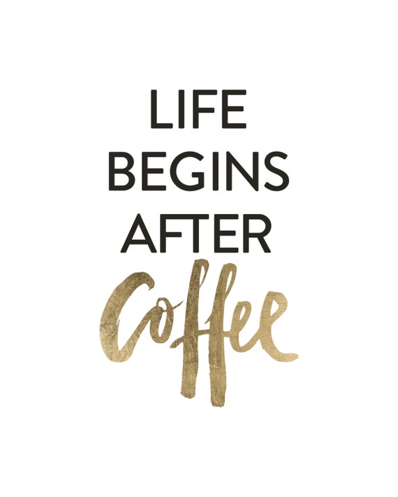 Exceptionnel Life Begins After Coffee Handlettered Lettering Calligraphic Black White  Gold Foil Leaf Kitchen Quote Poster Prints Printable Wall Decor Art