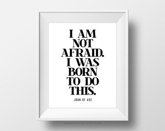 SALE -  I Am Not Afraid, Joan Of Arc, Joan Of Arc Print, Quote Print, Famous Quote, Historic Print, Saint Quote, Fear Quote, Modern