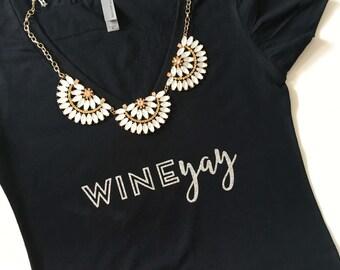 Wine Yay, Drink wine, Wine tshirt, merlot tee, wine shirt, wine gift, wine tank, christmas present, drink Champagne, wine lovers gift
