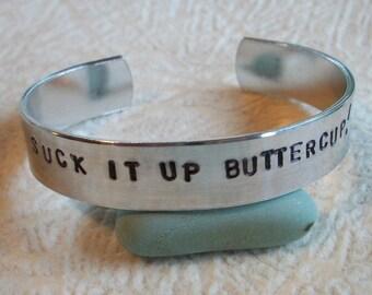 Suck It Up Buttercup - Hand Stamped 3/8 Inch Aluminum Cuff Bracelet