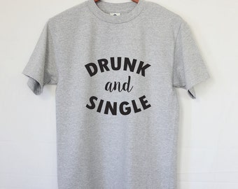 Drunk and Single - Cool T-Shirt - Funny Tee - Best Gift Ever - Cool Party Tee in Red, Gray and Black