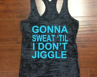 Gonna Sweat 'Til I Don't Jiggle Workout Racerback Tank Top Running Runner Workout Tank