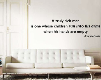 Wall Quote decal - A truly rich man is one whose children run into his arms when empty - motivational -inspiration-home decor-matte-graphics