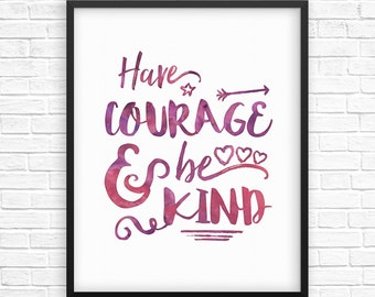 Have Courage and Be Kind Printable Nursery Wall Art / Have Courage & Be Kind Digital Print Poster for Baby or Child Bedroom