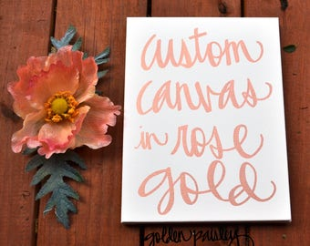 Rose Gold Custom Canvas Wall Art Painting Wall Hanging Rose Gold Quote Art Rose Gold Wall Decor Home Decor Sign Hand Lettered Custom Quote