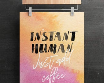 Instant Human Just Add Coffee Typography Quote Watercolor Art Poster 16x20 A3 Wall Decor Instant Download Digital Printable